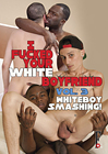 I Fucked Your White Boyfriend 3: Whiteboy Smashing