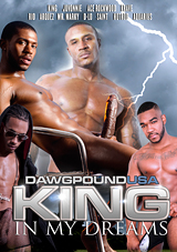 king in my dreams, dawgpound, black, porn, gay, mr. marky, jovonnie, d-low, ace rockwood, arquez, hot rod