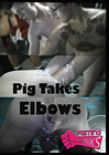 Pig Takes Elbows