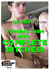 Boys Halfway House: Turning Them Into Complete Bitches