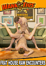 frat house raw encounters, wank this, porn, gay, johnny forza, bareback, dylan drive, fratboy