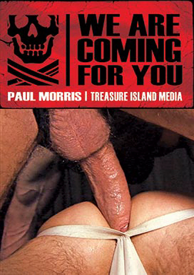 we are coming for you, treasure island media, paul morris, cutler x, wolfie blue, jay brix, max cameron, brad mcguire, mark david, ed hunter, fucktard, ian jay, keer, fyerfli, gay, porn, bareback, interracial