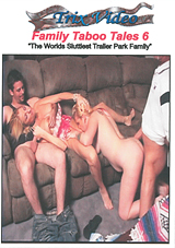 Family Taboo Tales 6: The Worlds Sluttiest Trailer Park Family