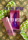 For Your Birthday I Offer Myself As A Present