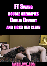 FT Swang Double Creampies Dahlia Deviant And Licks Her Clean