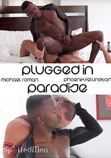 plugged in paradise, spoiled men, interracial, pheonix fellington, michael roman, phoenix fellington, gay, porn