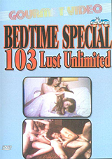 Bedtime Special 103: Lust Unlimited