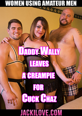Daddy Wally Leaves A Creampie For Cuck Chaz