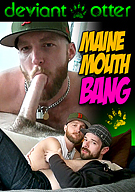 Maine Mouth Bang