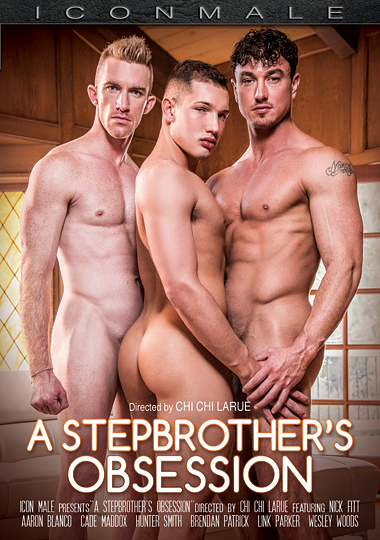 a stepbrother's obsession, icon male, taboo, condoms, safe sex, gay, porn, Chi Chi LaRue, Nick Fitt, Cade Maddox, Hunter Smith, Brendan Patrick, Wesley Woods, Link Parker, Aaron Blanco