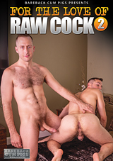 For The Love of Raw Cock 2