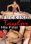 Fucking Taylor: His First Time