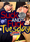 Suck And Fuck Tuesday