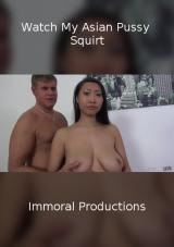 Watch My Asian Pussy Squirt