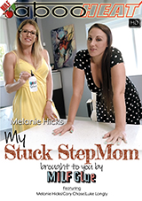 Melanie Hicks In My Stuck StepMom Brought To You By MILF Glue