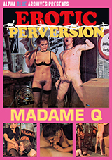 Erotic Perversion: Madame Q