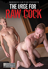The Urge For Raw Cock