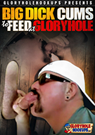 Big Dick Cums To Feed At Gloryhole