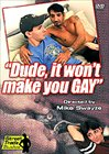 Dude It Won't Make You Gay