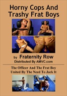 Horny Cops And Trashy Frat Boys