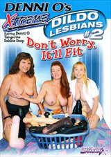 Denni O's Xtreme Dildo Lesbians 2: Don't Worry It'll Fit