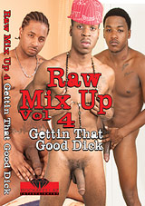 Raw Mix Up 4: Gettin That Good Dick Xvideo gay
