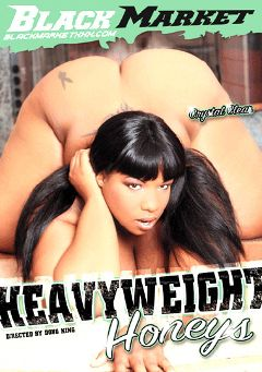 "Adult entertainment movie ""Heavyweight Honeys"" starring Crystal Clear(II), Nina Star & Bootyliscious. Produced by Black Market Entertainment."