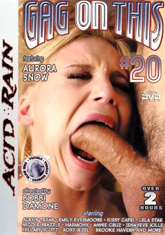 "Adult entertainment movie ""Gag On This 20"" starring Aurora Snow, Alexis Texas & Kissy Kapri. Produced by Acid Rain."