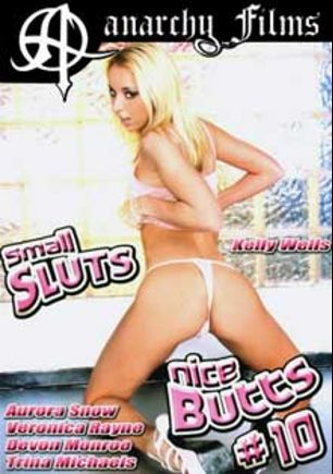 Small Sluts Nice Butts 10, starring Kelly Wells, Devon Monroe, Jack Vegas, Veronica Rayne, Trina Michaels, Aurora Snow, Scott Lyons, Johnny Thrust, John West and Jay Ashley, produced by Anarchy Films and SGO Inc.