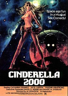 Cinderella 2000, starring Catherine Burgess, Vaughn Armstrong and Jay B. Larson, produced by Retro-Seduction Cinema and Independent International Pictures.