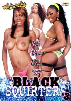 "Adult entertainment movie ""Black Squirters 3"" starring Barbiee Express, Victoria St. Claire & Jackie Brown. Produced by Wetworks."