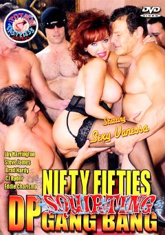 "Adult entertainment movie ""Nifty Fifties Squirting DP Gang Bang"" starring Sexy Vanessa, C.J. Ryder & Brad Hardy. Produced by Totally Tasteless Video."