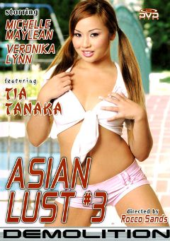 "Adult entertainment movie ""Asian Lust 3"" starring Tia Tanaka, Sascha Libido & Michelle Maylene. Produced by Demolition Pictures."