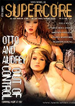 "Adult entertainment movie ""Otto and Audrey Out of Control"" starring Tyla Wynn, Audrey Hollander & Britney Stevens. Produced by Supercore."
