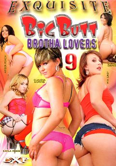 "Adult entertainment movie ""Big Butt Brotha Lovers 9"" starring Claudia Downs, Mia Grey & Claire Dames. Produced by EXP Exquisite."