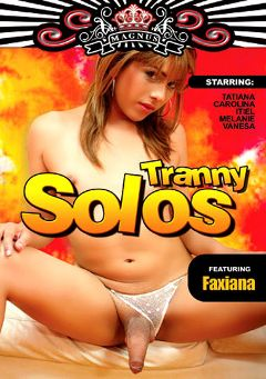 "Adult entertainment movie ""Tranny Solos"" starring Faxiana, Itiel & Melanie (o). Produced by Magnus Productions."