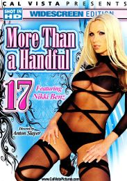 """Featured Studio - Cal Vista Pictures presents the adult entertainment movie """"More Than A Handful 17""""."""
