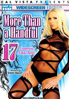 "Adult entertainment movie ""More Than A Handful 17"" starring Nikki Benz, Tessa West & Renae Cruz. Produced by Cal Vista Pictures."