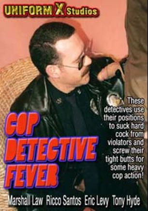 Cop Detective Fever, starring Marshall Law, Guss Diaz, J.J. Tucker, Tony Hyde, Eric Levy and Ricco Santos, produced by Uniform X.