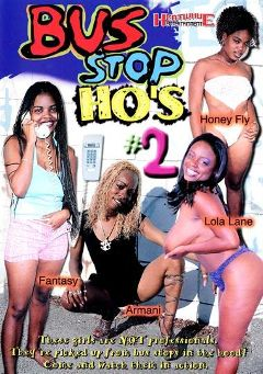 "Adult entertainment movie ""Bus Stop Ho's 2"" starring Honey Fly, Fantasy & Lady Armani. Produced by Heatwave Entertainment."
