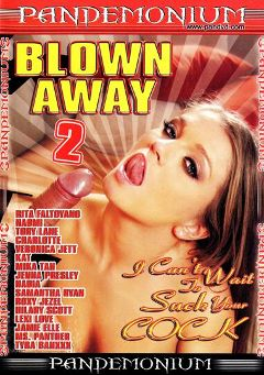 "Adult entertainment movie ""Blown Away 2"" starring Rita Faltoyano, Jack Venice & Ms. Panther. Produced by Pandemonium."