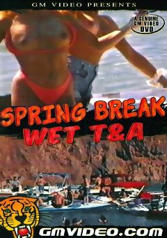 "Adult entertainment movie ""Spring Break Wet T And A"". Produced by GM Video."