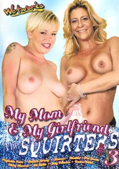 "Adult entertainment movie ""My Mom And My Girlfriend: The Squirters 3"" starring Missy Monroe, Phyllisha Anne & Sexy Vanessa. Produced by Wetworks."