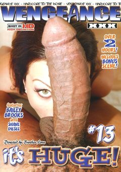"Adult entertainment movie ""It's Huge 13"" starring Bailey Brooks, Makali Chanel & Ice Cold. Produced by Vengeance XXX."