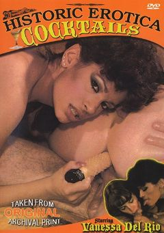 "Adult entertainment movie ""Cocktails"" starring Vanessa Del Rio & June Justice. Produced by Historic Erotica."
