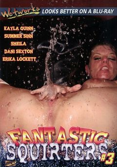 "Adult entertainment movie ""Fantastic Squirters 3"" starring Kayla Quinn, Frankie Young & Sheila Marie. Produced by Wetworks."