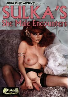 Sulka's She Male Encounters, starring Sulka, Toni Lynn, Sylvia (o) and Janie, produced by Alpha Blue Archives.