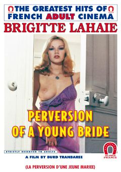 "Adult entertainment movie ""Perversion Of A Young Bride - French"" starring Brigitte Lahaie, Mandarine & Jean Gerard. Produced by ALPHA-FRANCE."