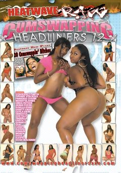 "Adult entertainment movie ""Cumswapping Headliners 12"" starring Cambria, Jenae Foxx & Tiffany Stacks. Produced by Heatwave Entertainment."