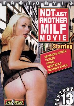 "Adult entertainment movie ""Not Just Another MILF Movie"" starring Adrianna Nicole, Payton Leigh & Big John. Produced by Factory 13."